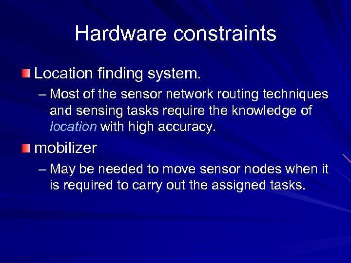 Hardware constraints Location finding system. – Most of the sensor network routing techniques and