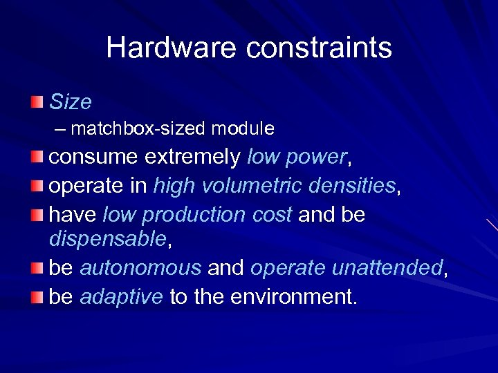 Hardware constraints Size – matchbox-sized module consume extremely low power, operate in high volumetric