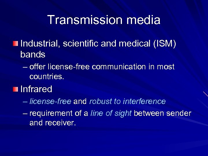 Transmission media Industrial, scientific and medical (ISM) bands – offer license-free communication in most