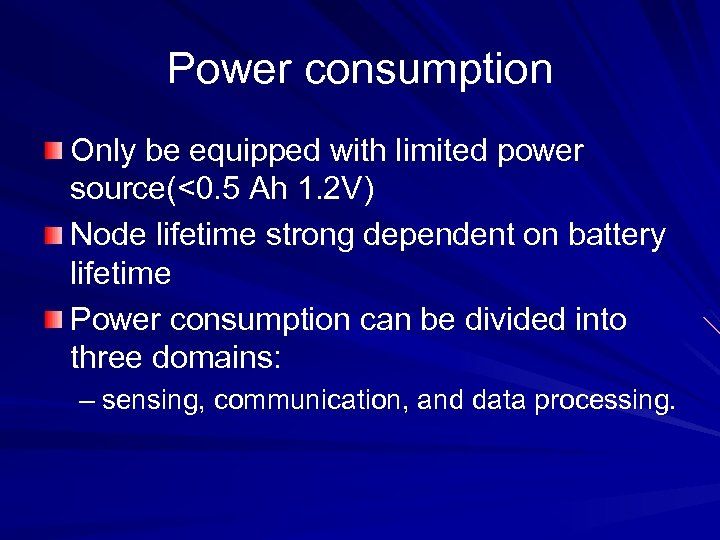 Power consumption Only be equipped with limited power source(<0. 5 Ah 1. 2 V)