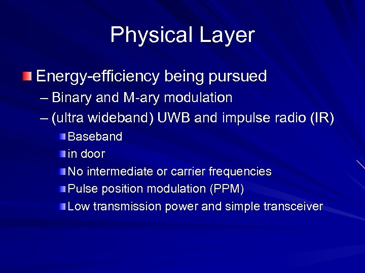 Physical Layer Energy-efficiency being pursued – Binary and M-ary modulation – (ultra wideband) UWB