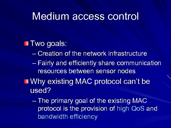 Medium access control Two goals: – Creation of the network infrastructure – Fairly and