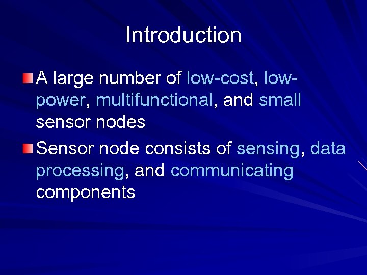 Introduction A large number of low-cost, lowpower, multifunctional, and small sensor nodes Sensor node