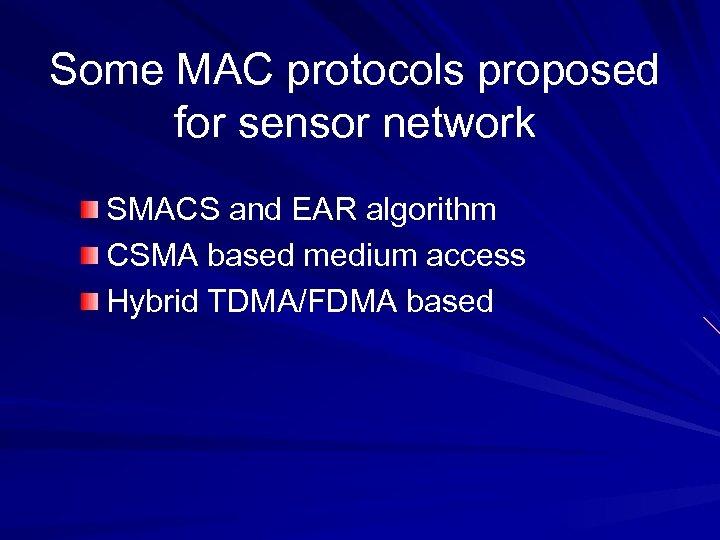 Some MAC protocols proposed for sensor network SMACS and EAR algorithm CSMA based medium