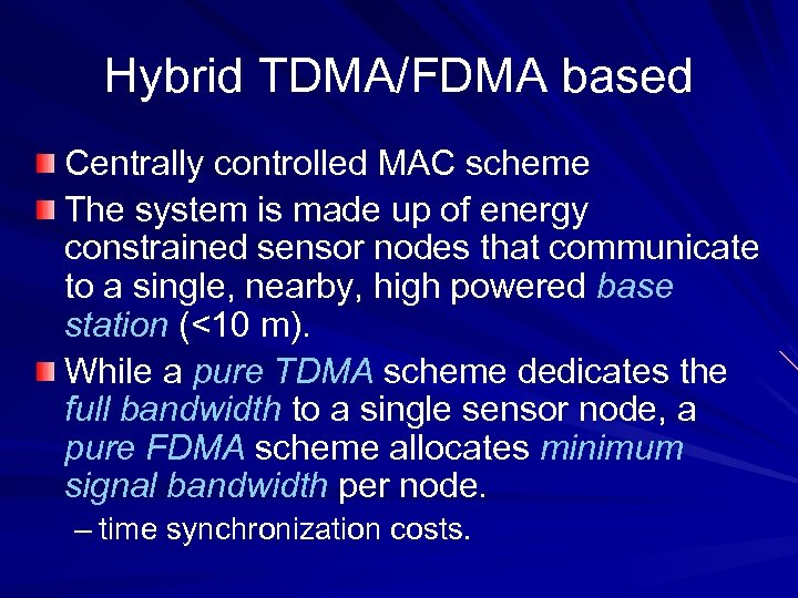 Hybrid TDMA/FDMA based Centrally controlled MAC scheme The system is made up of energy