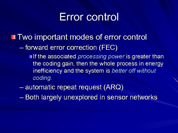 Error control Two important modes of error control – forward error correction (FEC) If