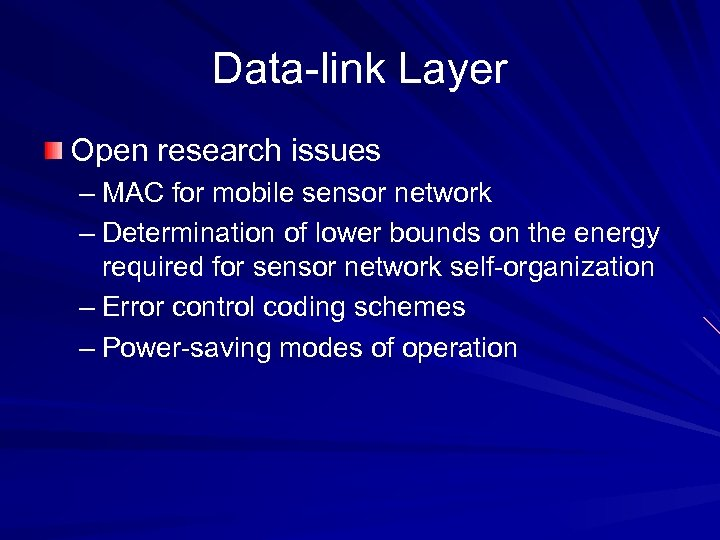 Data-link Layer Open research issues – MAC for mobile sensor network – Determination of