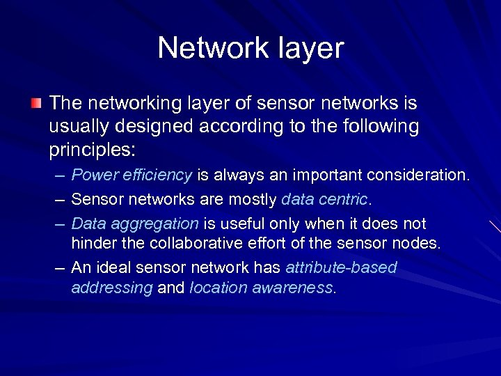 Network layer The networking layer of sensor networks is usually designed according to the