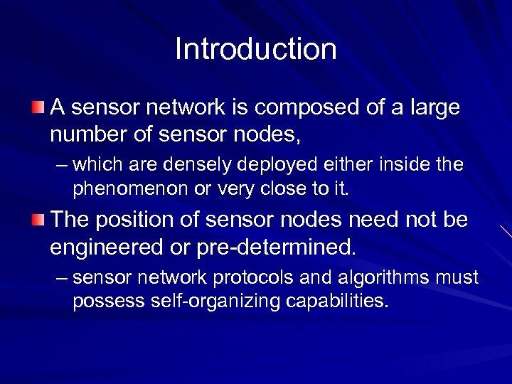 Introduction A sensor network is composed of a large number of sensor nodes, –
