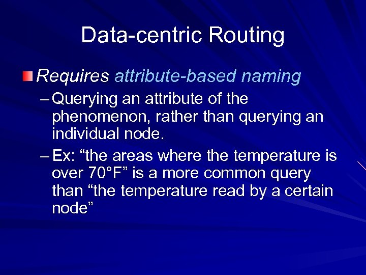 Data-centric Routing Requires attribute-based naming – Querying an attribute of the phenomenon, rather than
