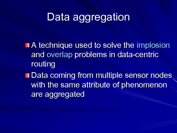 Data aggregation A technique used to solve the implosion and overlap problems in data-centric