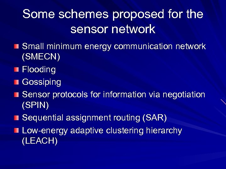Some schemes proposed for the sensor network Small minimum energy communication network (SMECN) Flooding