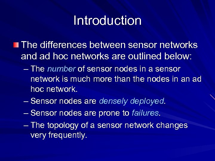 Introduction The differences between sensor networks and ad hoc networks are outlined below: –