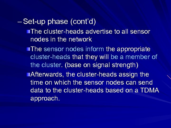 – Set-up phase (cont'd) The cluster-heads advertise to all sensor nodes in the network