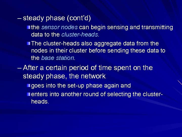 – steady phase (cont'd) the sensor nodes can begin sensing and transmitting data to