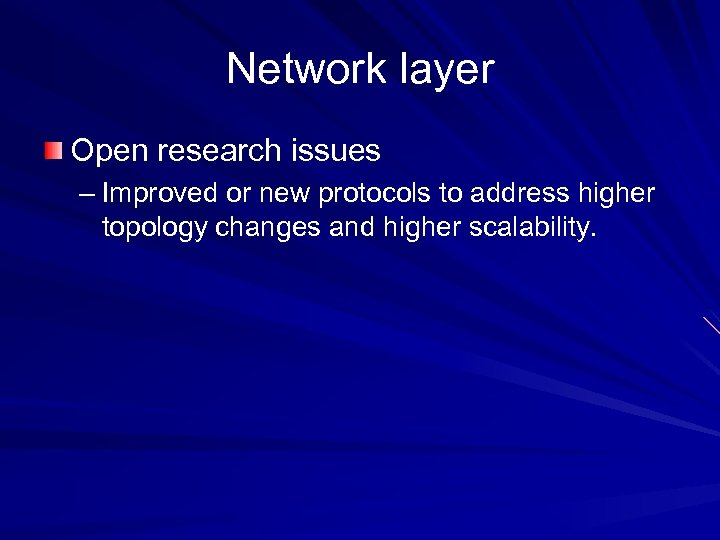 Network layer Open research issues – Improved or new protocols to address higher topology