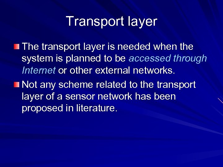 Transport layer The transport layer is needed when the system is planned to be