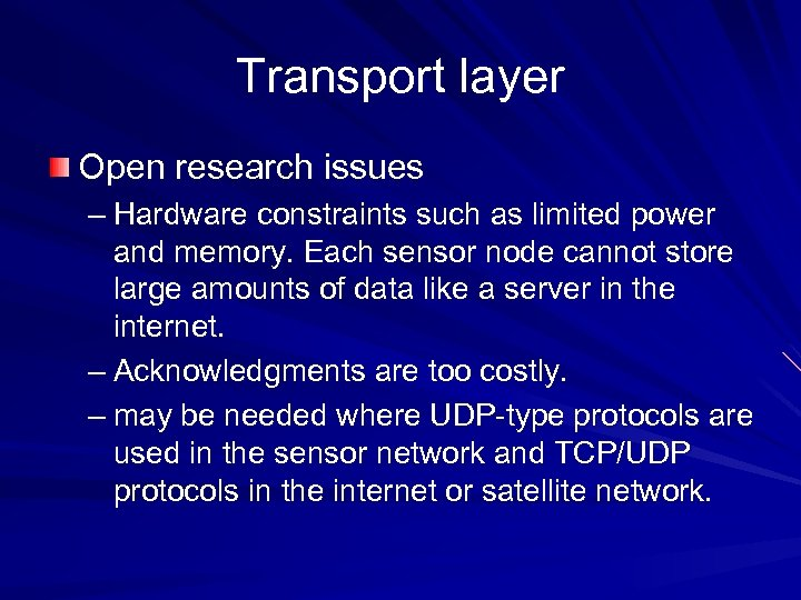 Transport layer Open research issues – Hardware constraints such as limited power and memory.