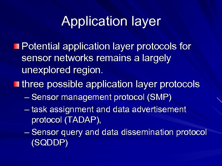 Application layer Potential application layer protocols for sensor networks remains a largely unexplored region.