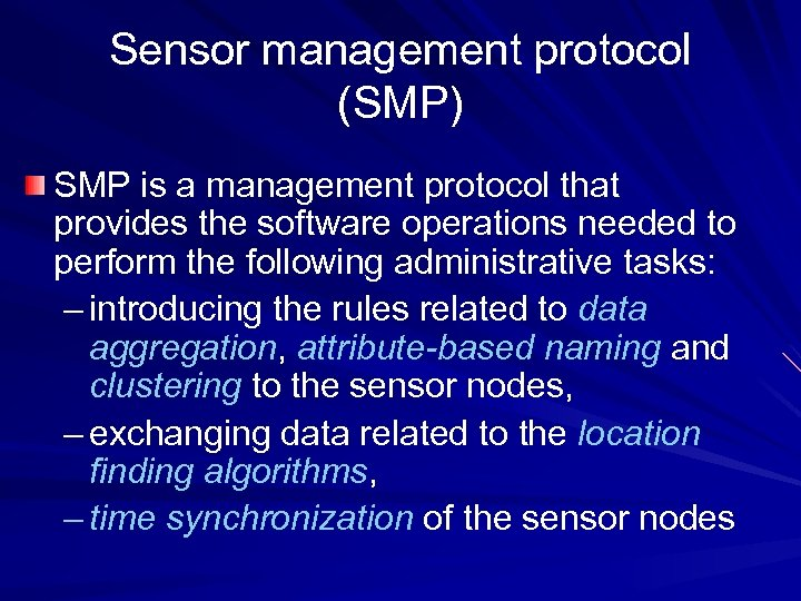 Sensor management protocol (SMP) SMP is a management protocol that provides the software operations