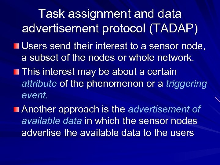 Task assignment and data advertisement protocol (TADAP) Users send their interest to a sensor