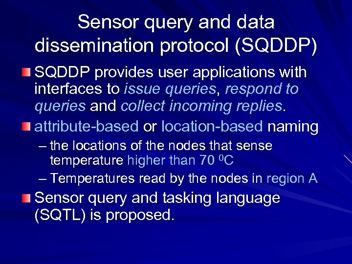 Sensor query and data dissemination protocol (SQDDP) SQDDP provides user applications with interfaces to
