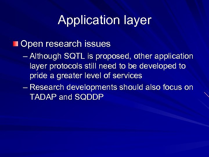 Application layer Open research issues – Although SQTL is proposed, other application layer protocols