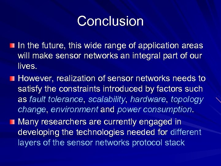 Conclusion In the future, this wide range of application areas will make sensor networks