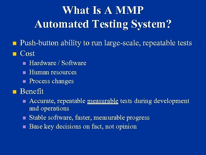 What Is A MMP Automated Testing System? n n Push-button ability to run large-scale,