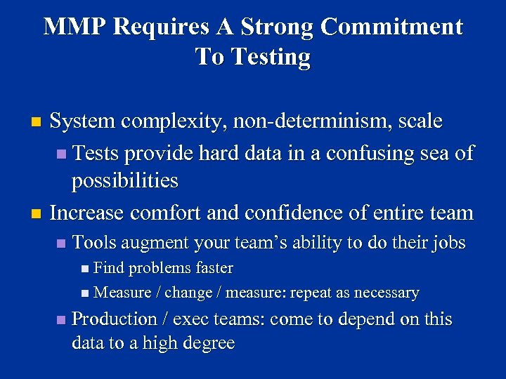 MMP Requires A Strong Commitment To Testing System complexity, non-determinism, scale n Tests provide