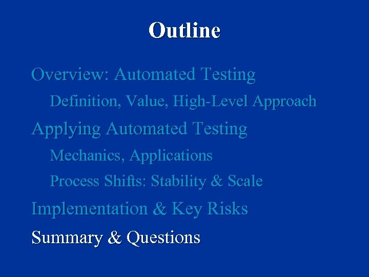 Outline Overview: Automated Testing Definition, Value, High-Level Approach Applying Automated Testing Mechanics, Applications Process