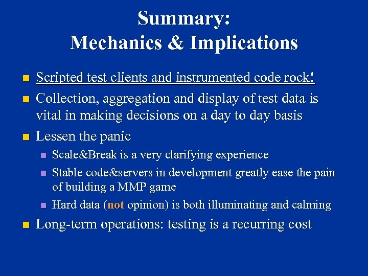 Summary: Mechanics & Implications n n n Scripted test clients and instrumented code rock!
