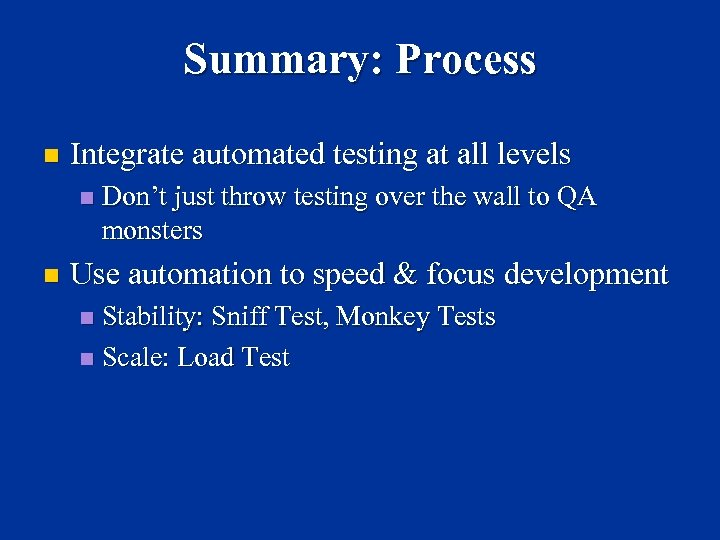 Summary: Process n Integrate automated testing at all levels n n Don't just throw