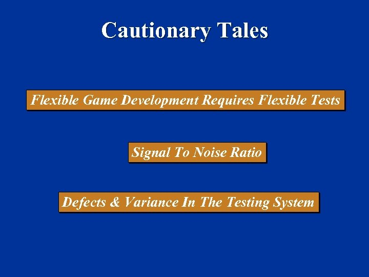 Cautionary Tales Flexible Game Development Requires Flexible Tests Signal To Noise Ratio Defects &
