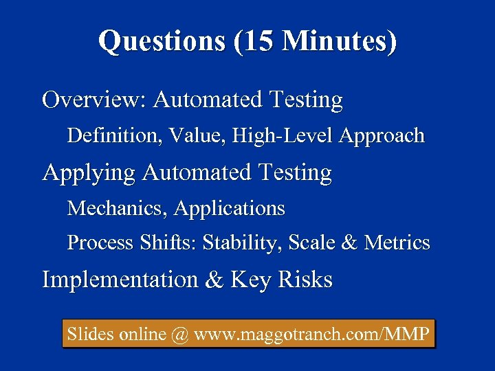 Questions (15 Minutes) Overview: Automated Testing Definition, Value, High-Level Approach Applying Automated Testing Mechanics,