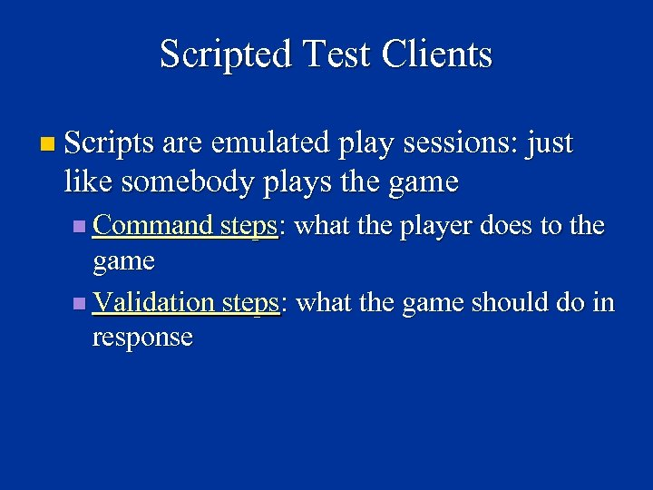 Scripted Test Clients n Scripts are emulated play sessions: just like somebody plays the