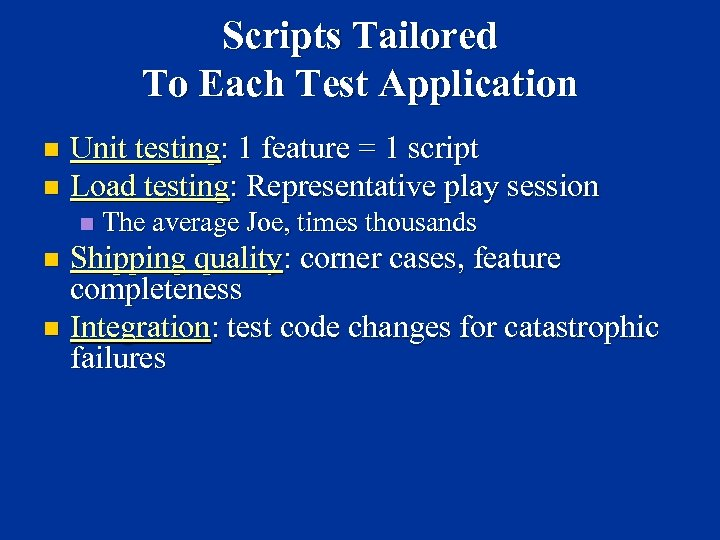 Scripts Tailored To Each Test Application Unit testing: 1 feature = 1 script n
