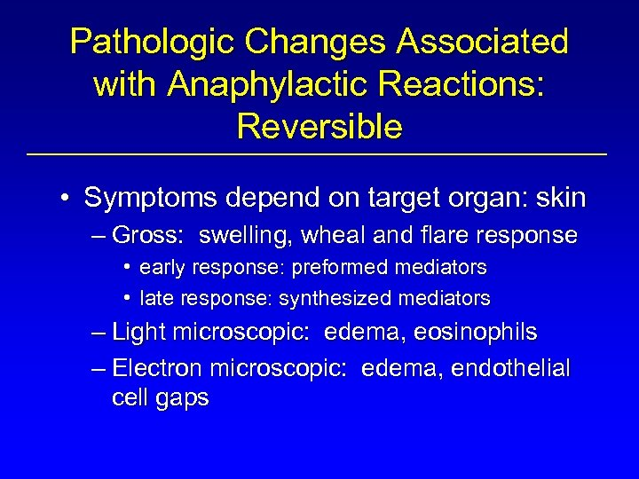 Pathologic Changes Associated with Anaphylactic Reactions: Reversible • Symptoms depend on target organ: skin