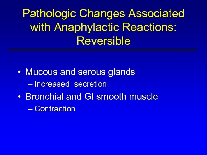 Pathologic Changes Associated with Anaphylactic Reactions: Reversible • Mucous and serous glands – Increased
