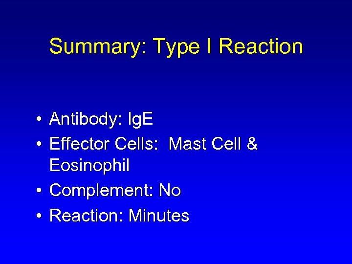 Summary: Type I Reaction • Antibody: Ig. E • Effector Cells: Mast Cell &