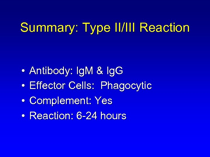 Summary: Type II/III Reaction • • Antibody: Ig. M & Ig. G Effector Cells: