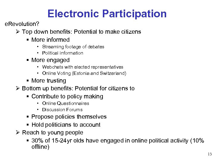Electronic Participation e. Revolution? Ø Top down benefits: Potential to make citizens § More