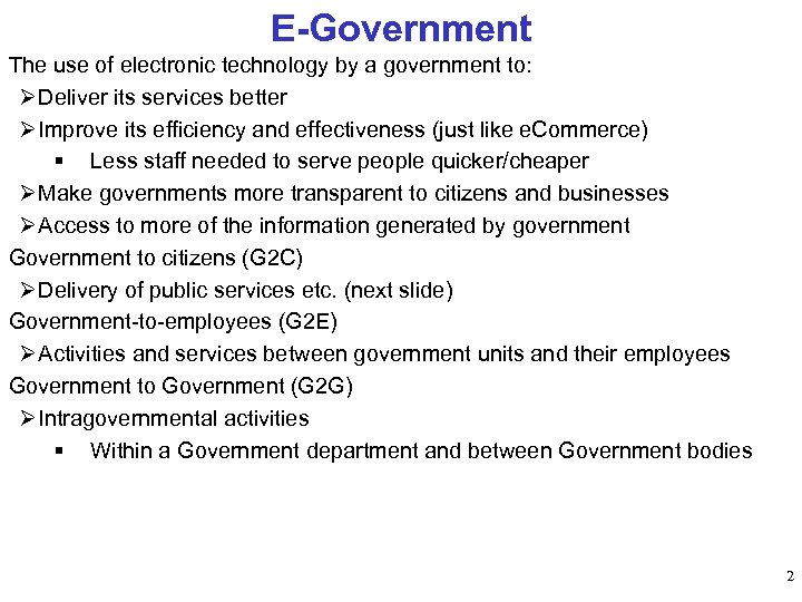 E-Government The use of electronic technology by a government to: Ø Deliver its services