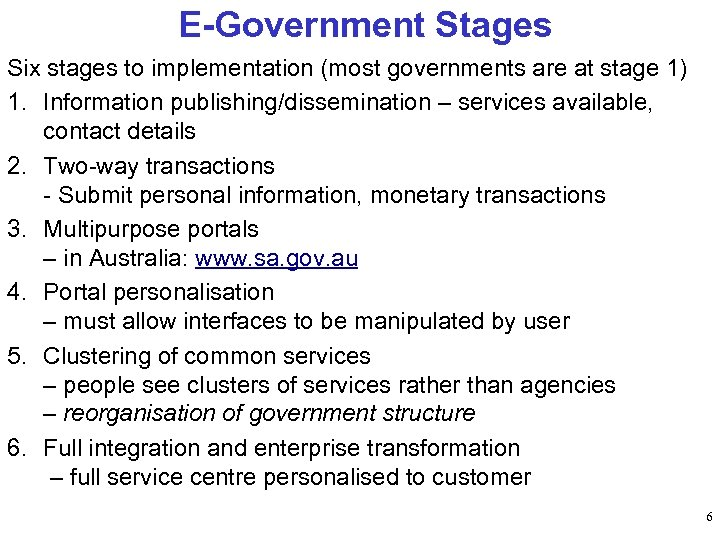 E-Government Stages Six stages to implementation (most governments are at stage 1) 1. Information