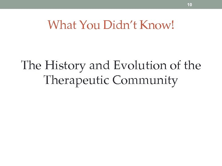 10 What You Didn't Know! The History and Evolution of the Therapeutic Community