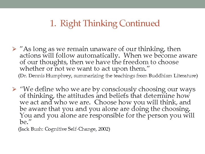 """1. Right Thinking Continued Ø """"As long as we remain unaware of our thinking,"""