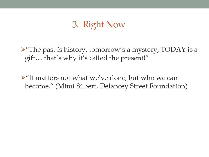 "3. Right Now Ø""The past is history, tomorrow's a mystery, TODAY is a gift…"
