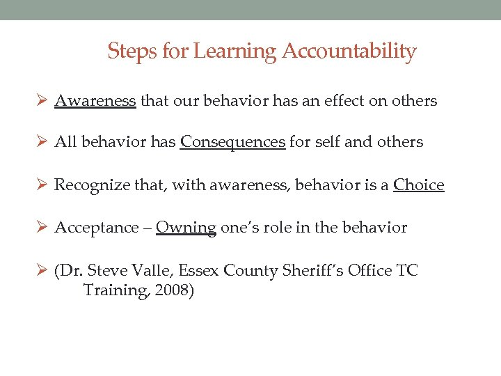 Steps for Learning Accountability Ø Awareness that our behavior has an effect on others