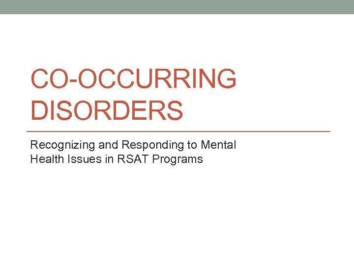 CO-OCCURRING DISORDERS Recognizing and Responding to Mental Health Issues in RSAT Programs