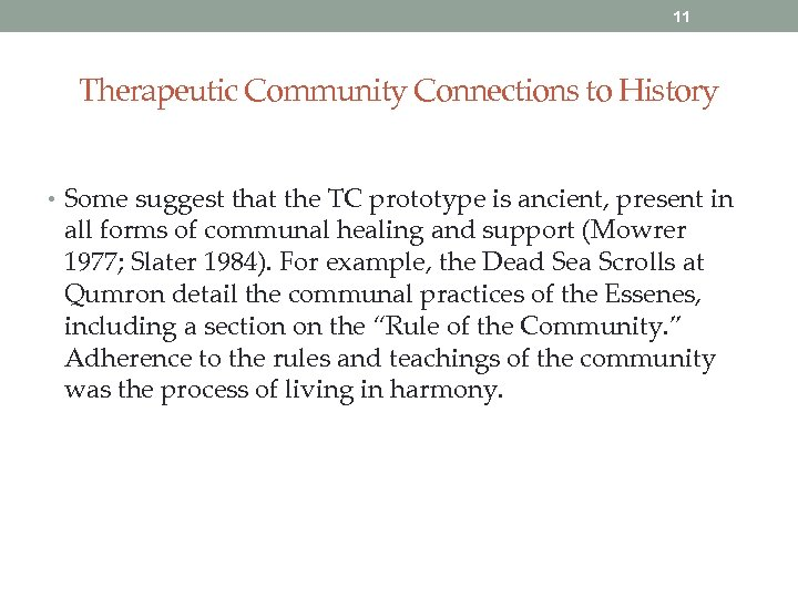 11 Therapeutic Community Connections to History • Some suggest that the TC prototype is